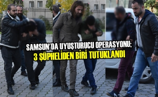 Samsun'da Uyuşturucu Operasyonu; 3 Şüpheliden Biri Tutuklandı