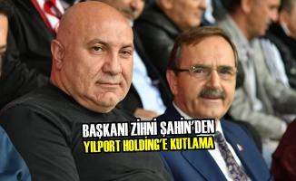 Başkanı Zihni Şahin'den YILPORT HOLDİNG'e Kutlama