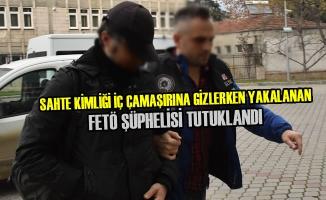 Sahte Kimliği İç Çamaşırına Gizlerken Yakalanan FETÖ Şüphelisi Tutuklandı
