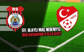 TFF; Olaylı Maç Nedeniyle 1930 Bafraspor'a Ceza Kesti
