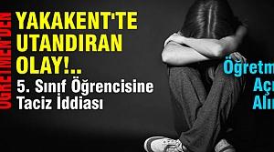 Yakakent'te 'Okulda Taciz' İddiası