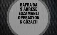 Bafra'da 9 Adrese Eşzamanlı Operasyon; 6 Gözaltı