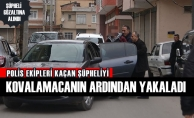 Polis Ekipleri Kaçan Şüpheliyi Kovalamacanın Ardından Yakaladı