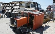 Hafriyat Kamyonu İle Traktör Çarpıştı: 3 Yaralı