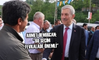 "Ahmet Demircan: ""Bu Seçim Fevkalade Önemli"""