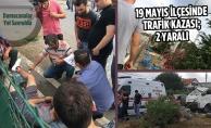 19 Mayıs'ta Trafik Kazası; 2 Yaralı