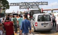 Halk Otobüsü İle Hafif Ticari Araç Çarpıştı: 4 Yaralı