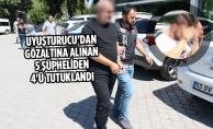 Uyuşturucu'dan Gözaltına alınan 5 Şüpheliden 4'ü tutuklandı