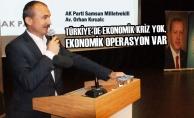"""Kırcalı; """"Türkiye'de Ekonomik Kriz Yok"""""""
