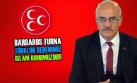 """Barbaros Turna; """"Türklük Bedenimiz İslam Ruhumuzdur"""""""