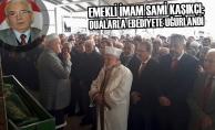 Sami Kaşıkçı; Dualarla Ebediyete Uğurlandı