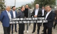 Milletvekili Bedri Yaşar; Bafra'da Evi Yıkılan Aileye Sahip Çıktı