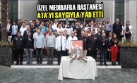 Özel Medibafra Hastanesi; Ata'yı Saygıyla Yâd Etti