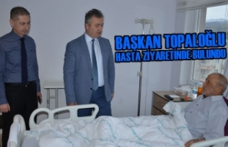 Başkan Topaloğlu; Hasta Ziyaretinde Bulundu