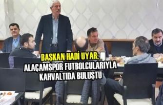 Başkan Uyar; Alaçamspor Futbolcularıyla Kahvaltıda Buluştu