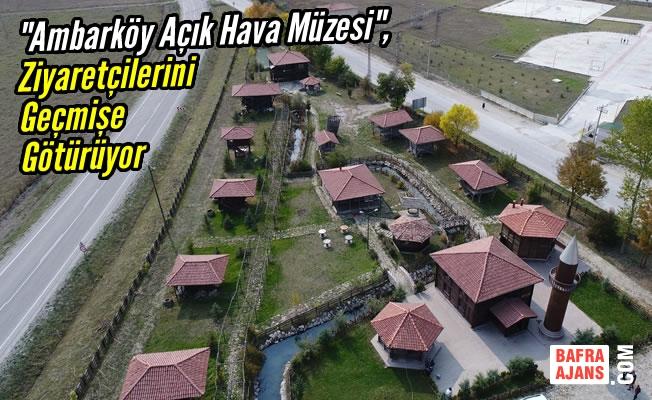 """""""Ambarköy"""" Ziyaretçilerine Nostalji Yaşatıyor"""