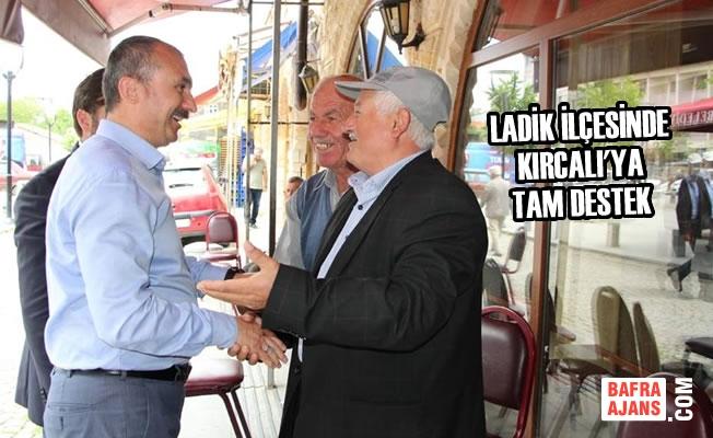 Ladik'de Kırcalı'ya Tam Destek