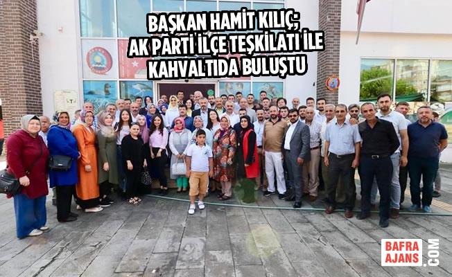 Başkan Kılıç; AK Parti İlçe Teşkilatı Kahvaltıda Buluştu