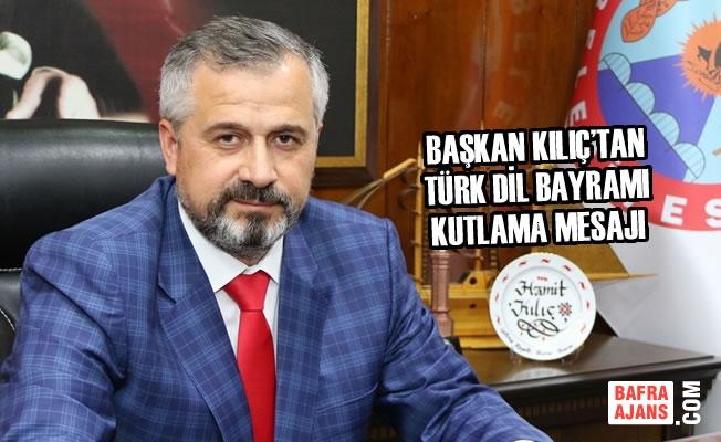 Başkan Kılıç'tan Türk Dil Bayramı Kutlama Mesajı