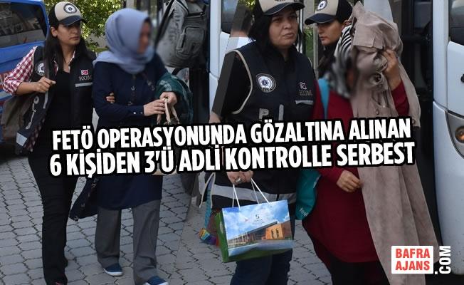 FETÖ Operasyonunda Gözaltına Alınan 6 Kişiden 3'ü Serbest