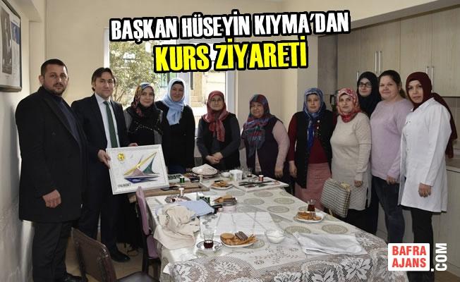 Başkan Hüseyin Kıyma'dan Kurs Ziyareti