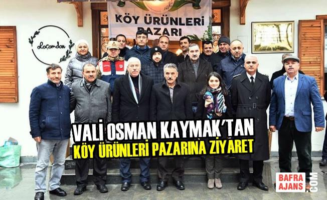 Vali Osman Kaymak'tan Köy Ürünleri Pazarına Ziyaret