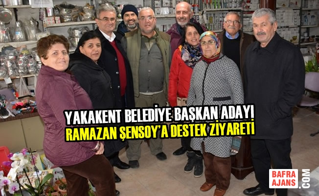 Yakakent Belediye Başkan Adayı Şensoy'a Destek Ziyareti