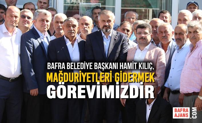 """Başkan Kılıç: """"Mağduriyetleri Gidermek Görevimizdir"""""""