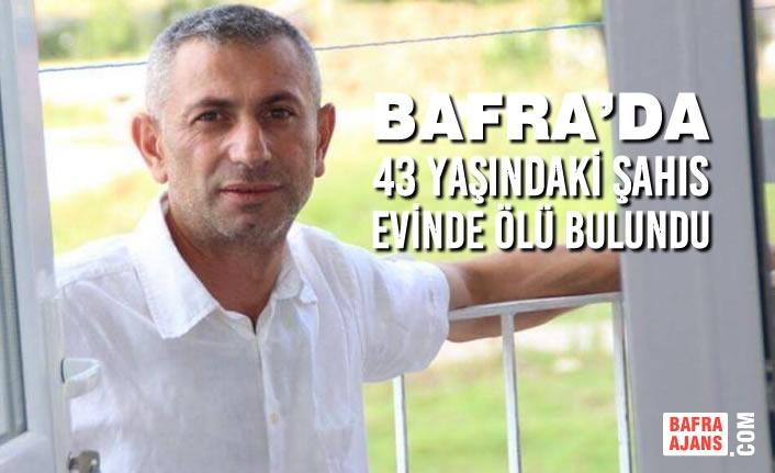 Bafra'da 43 Yaşındaki Şahıs Evinde Ölü Bulundu