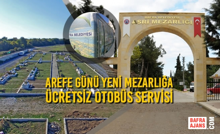 Arefe Günü Yeni Mezarlığa Ücretsiz Otobüs Servisi