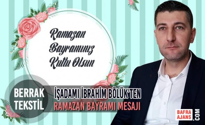 İşadamı İbrahim Bölük'ten Ramazan Bayramı Mesajı