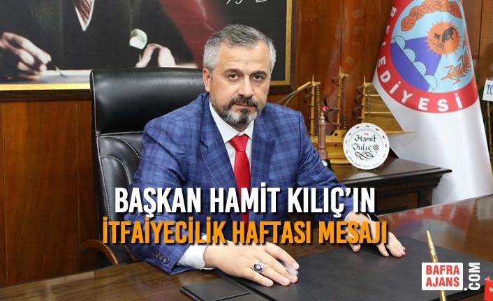 Başkan Kılıç'ın İtfaiyecilik Haftası Mesajı
