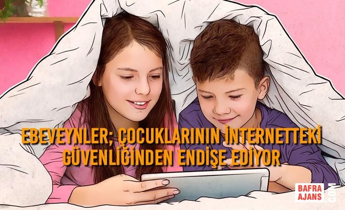 Ebeveynler; Çocuklarının İnternetteki Güvenliğinden Endişe Ediyor