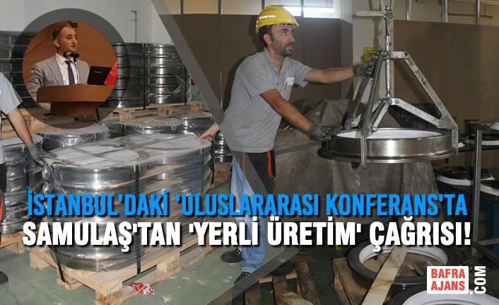 İstanbul'daki 'ULUSLARARASI KONFERANS'ta SAMULAŞ'tan 'YERLİ ÜRETİM' çağrısı!