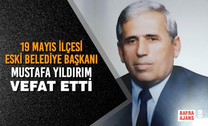19 Mayıs İlçesi Eski Belediye Başkanı Mustafa Yıldırım Vefat Etti