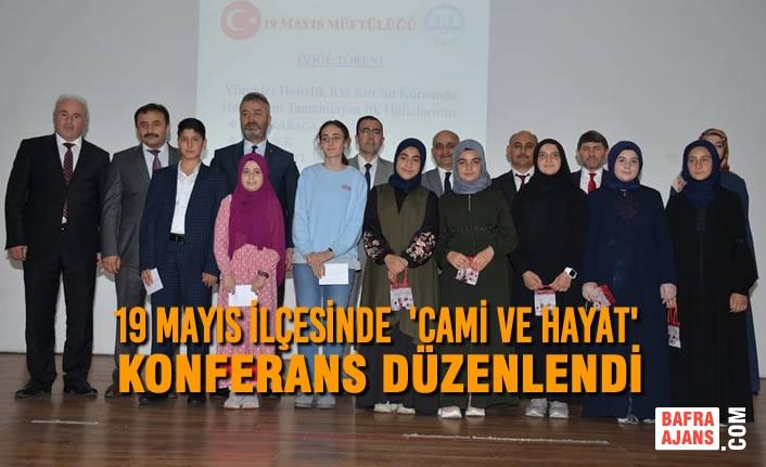 19 Mayıs İlçesinde  'Cami ve Hayat'  Konferans Düzenlendi