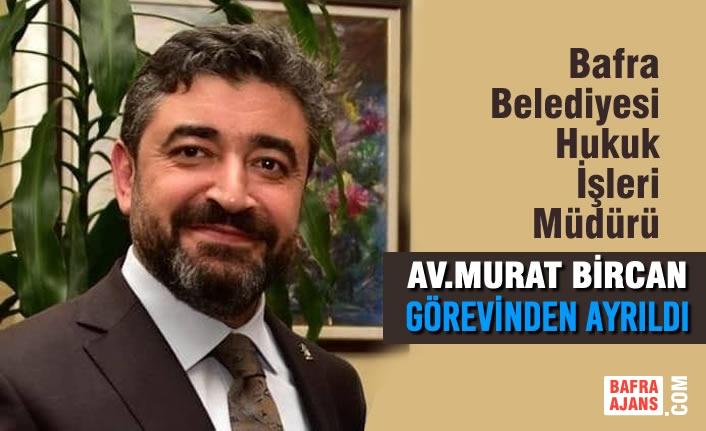 Av. Murat Bircan Bafra Belediyesinden Ayrıldı