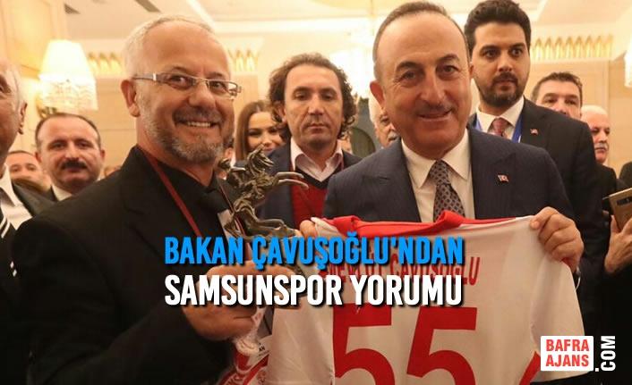 Bakan Çavuşoğlu'ndan Samsunspor Yorumu
