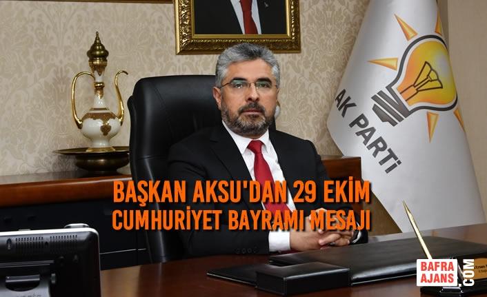 Başkan Aksu'dan 29 Ekim Cumhuriyet Bayramı Mesajı