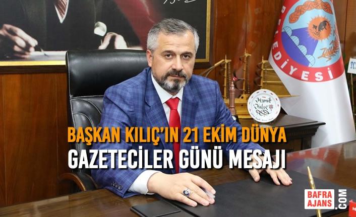 Başkan Kılıç'ın 21 Ekim Dünya Gazeteciler Günü Mesajı