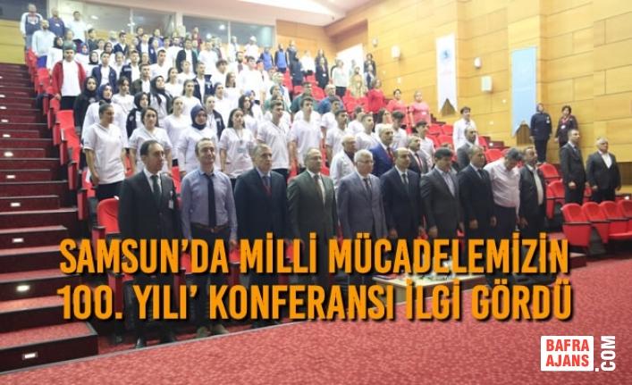Samsun'da Milli Mücadelemizin 100. Yılı' Konferansı İlgi Gördü