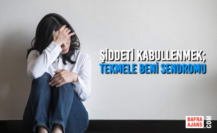 Şiddeti Kabullenmek; Tekmele Beni Sendromu