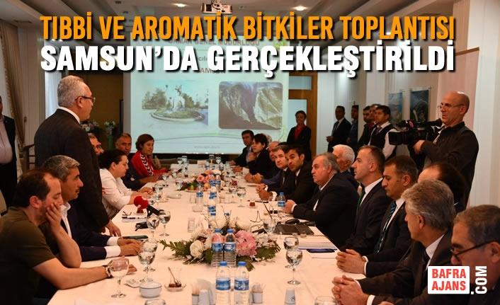 Tıbbi ve Aromatik Bitkiler Araştırma Komisyonu İstişare Toplantısı Samsun'da Gerçekleştirildi