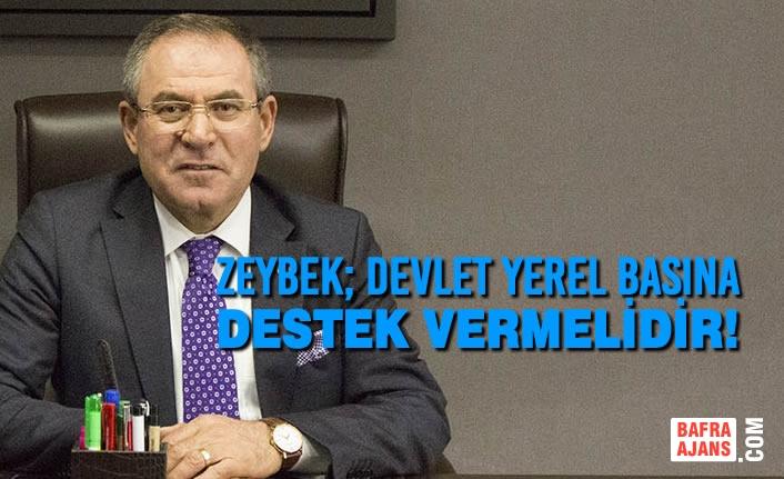 Zeybek; Devlet Yerel Basına Destek Vermelidir!