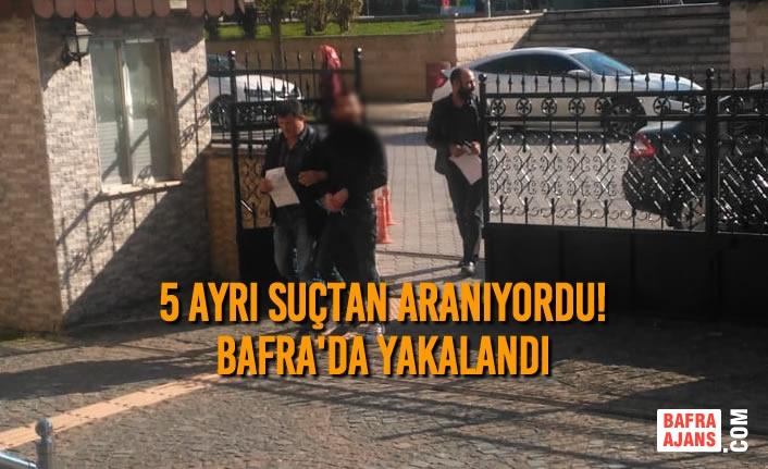 5 Ayrı Suçtan Aranıyordu! Bafra'da Yakalandı