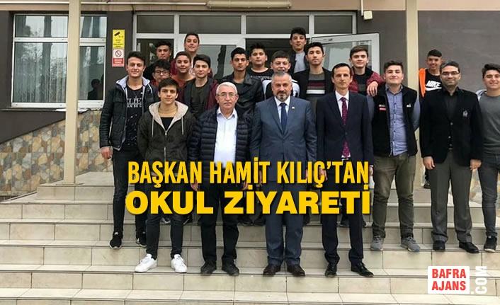 Başkan Hamit Kılıç'tan Okul Ziyareti