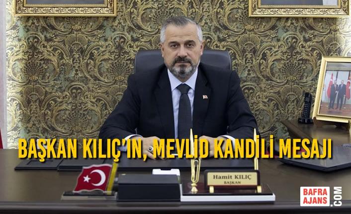 Başkan Kılıç'ın, Mevlid Kandili Mesajı