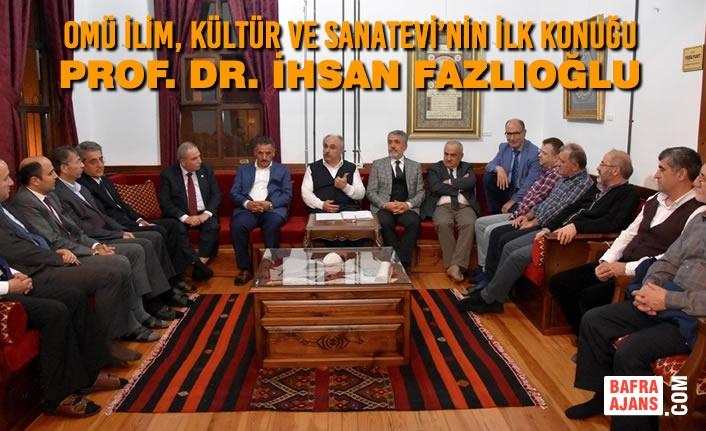 OMÜ İlim, Kültür ve Sanatevi'nin İlk Konuğu Prof. Dr. İhsan Fazlıoğlu