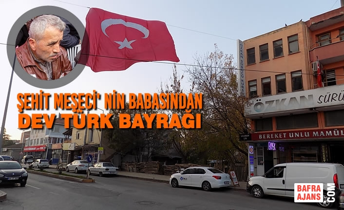 Şehit Meşeci'nin Babasından Dev Türk Bayrağı
