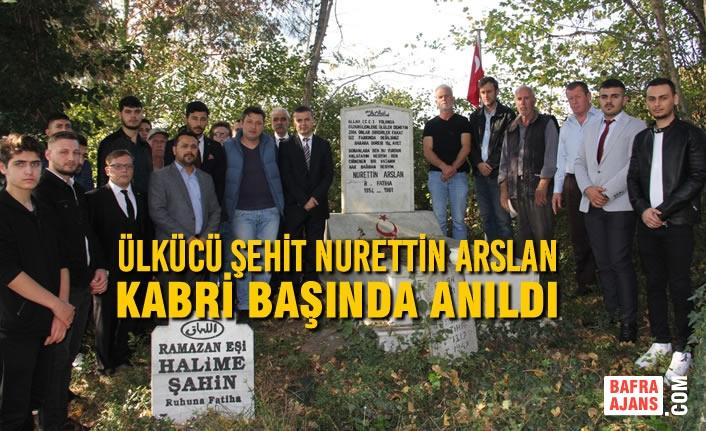 Ülkücü Şehit Nurettin Arslan Kabri Başında Anıldı